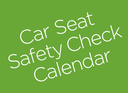 Please Feel Free To Click On Our Car Seat Safety Check Calendar Below It Lists Upcoming Up Dates And Locations Learn How Securly Install